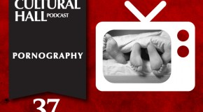 Pornography Ep. 37 of The Cultural Hall
