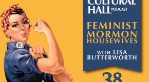 Lisa Butterworth of Feminist Mormon Housewives-Ep. 38 of The Cultural Hall Podcast