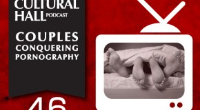 Couples Conquering Pornography Ep. 46 The Cultural Hall