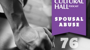 Spousal Abuse Ep. 76 The Cultural Hall
